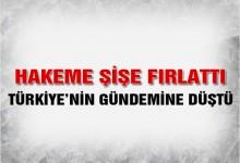 Hakeme Şişe Fırlattı, Türkiye'nin Gündemine Düştü