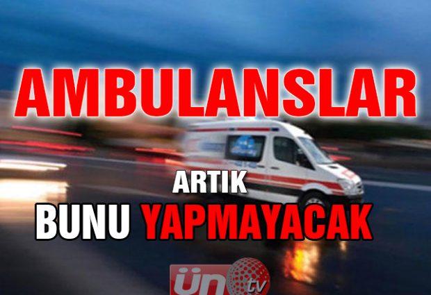 Ambulanslar Artık Bunu Yapmayacak!