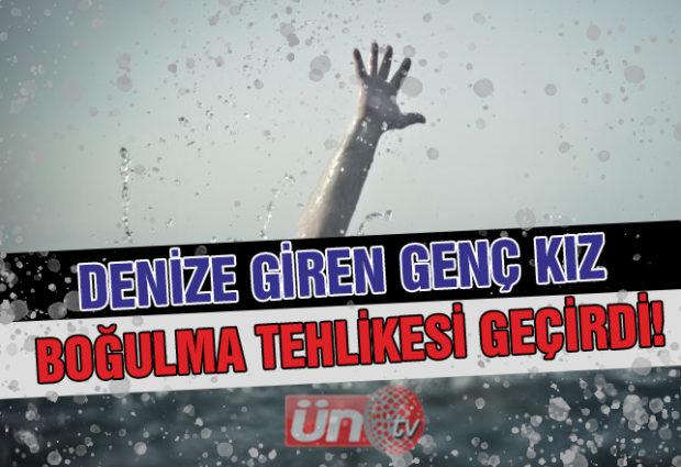 Denize Giren Genç Kız Boğulma Tehlikesi Geçirdi!