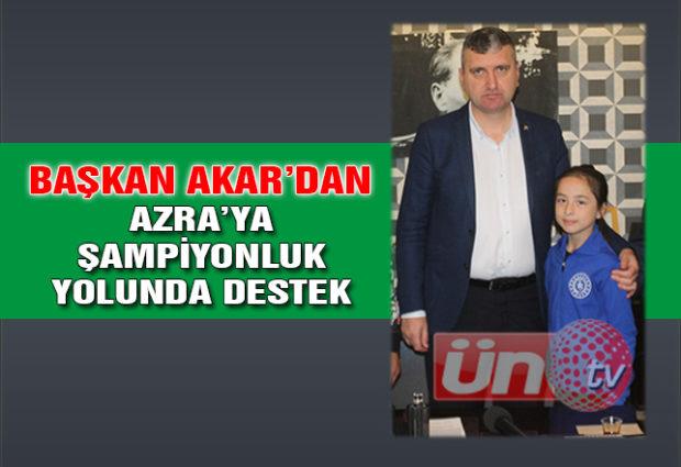 Başkan Akar'dan Azra'ya Şampiyonluk Yolunda Destek